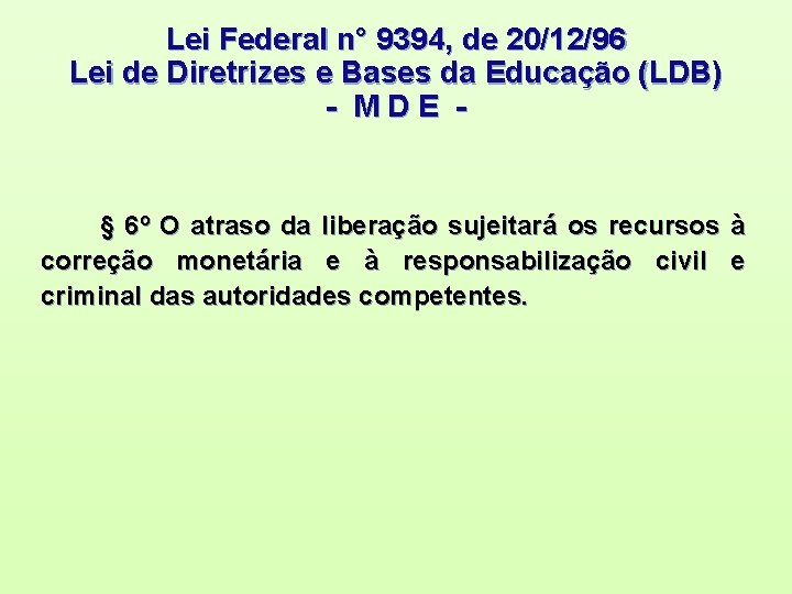 Lei Federal n° 9394, de 20/12/96 Lei de Diretrizes e Bases da Educação (LDB)