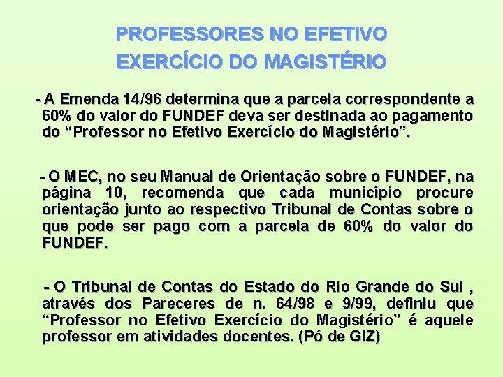 PROFESSORES NO EFETIVO EXERCÍCIO DO MAGISTÉRIO - A Emenda 14/96 determina que a parcela