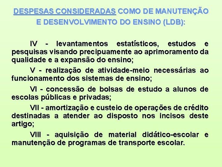 DESPESAS CONSIDERADAS COMO DE MANUTENÇÃO E DESENVOLVIMENTO DO ENSINO (LDB): IV - levantamentos estatísticos,
