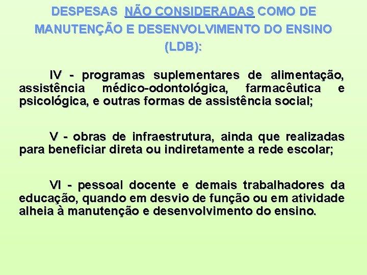 DESPESAS NÃO CONSIDERADAS COMO DE MANUTENÇÃO E DESENVOLVIMENTO DO ENSINO (LDB): IV - programas