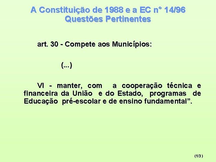 A Constituição de 1988 e a EC n° 14/96 Questões Pertinentes art. 30 -
