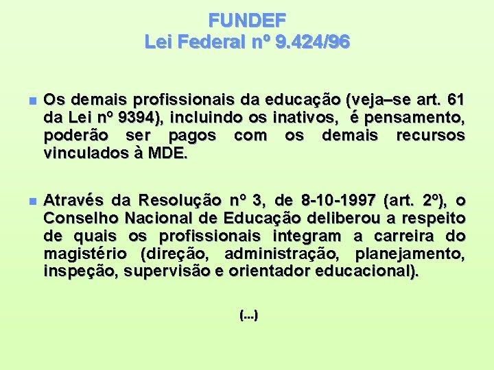 FUNDEF Lei Federal nº 9. 424/96 n Os demais profissionais da educação (veja–se art.