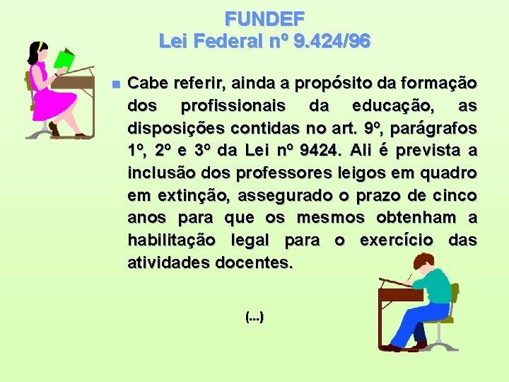 FUNDEF Lei Federal nº 9. 424/96 n Cabe referir, ainda a propósito da formação