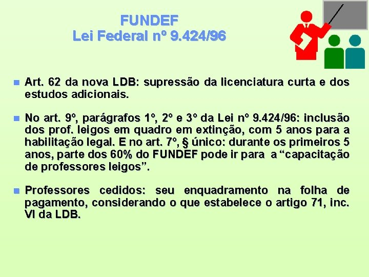 FUNDEF Lei Federal nº 9. 424/96 n Art. 62 da nova LDB: supressão da