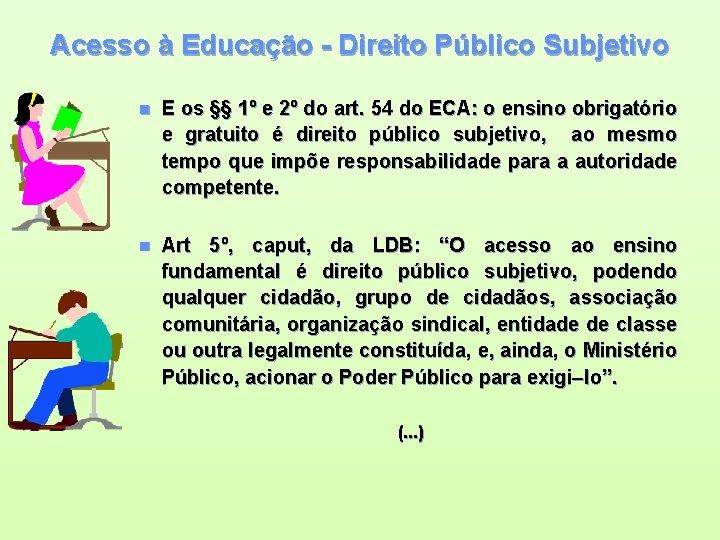 Acesso à Educação - Direito Público Subjetivo n E os §§ 1º e 2º