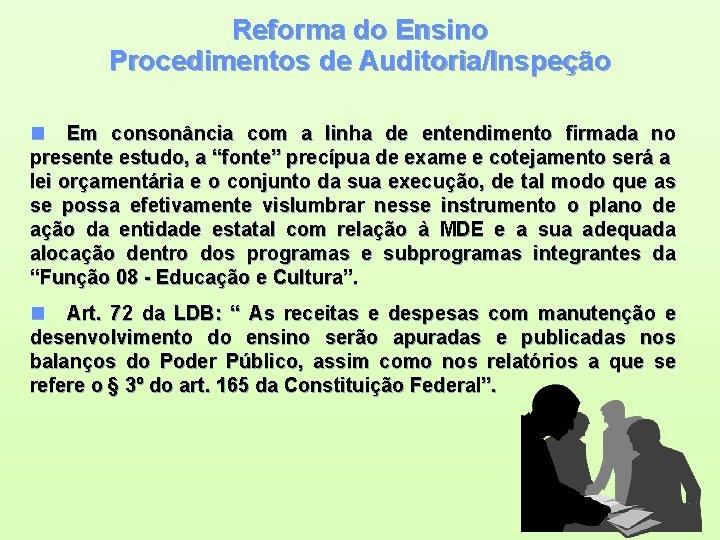 Reforma do Ensino Procedimentos de Auditoria/Inspeção n Em consonância com a linha de entendimento