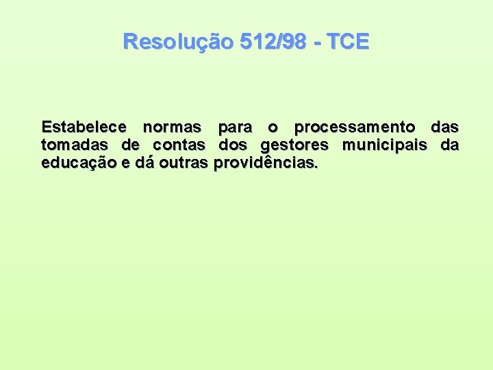 Resolução 512/98 - TCE Estabelece normas para o processamento das tomadas de contas dos
