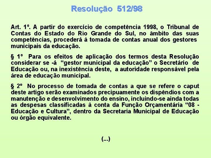 Resolução 512/98 Art. 1º. A partir do exercício de competência 1998, o Tribunal de