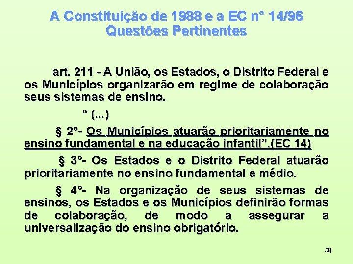 A Constituição de 1988 e a EC n° 14/96 Questões Pertinentes art. 211 -
