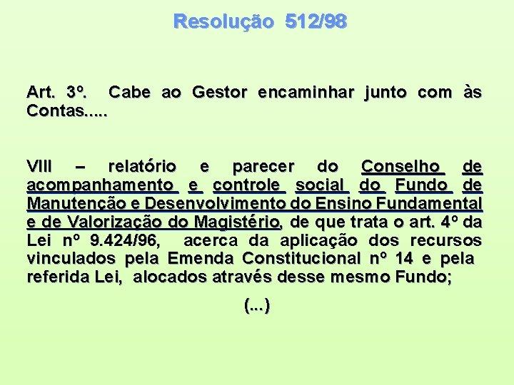 Resolução 512/98 Art. 3º. Cabe ao Gestor encaminhar junto com às Contas. . .