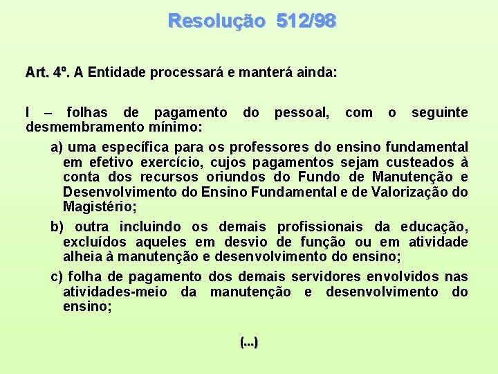 Resolução 512/98 Art. 4º. A Entidade processará e manterá ainda: I – folhas de