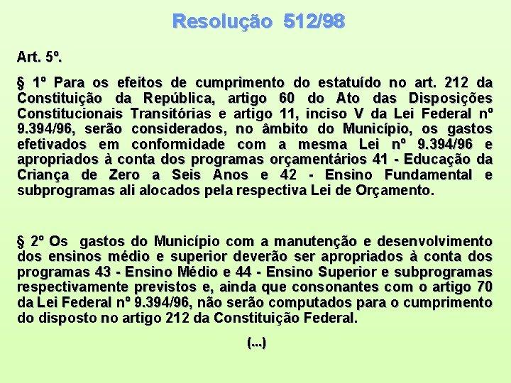 Resolução 512/98 Art. 5º. § 1º Para os efeitos de cumprimento do estatuído no
