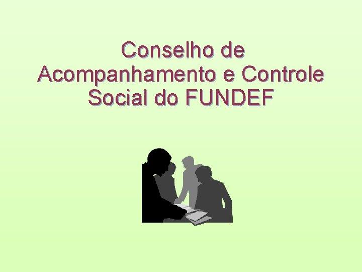 Conselho de Acompanhamento e Controle Social do FUNDEF
