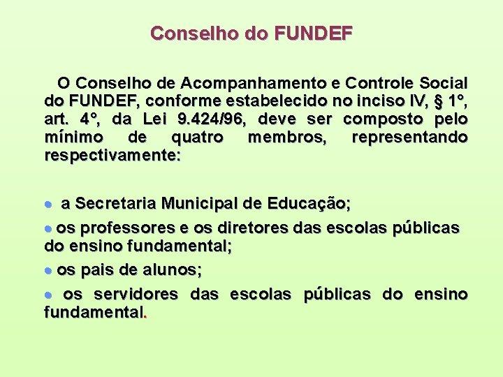 Conselho do FUNDEF O Conselho de Acompanhamento e Controle Social do FUNDEF, conforme estabelecido