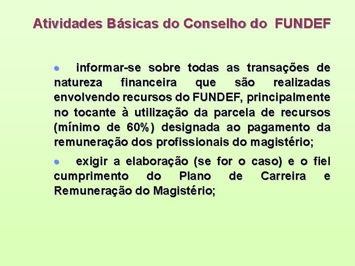 Atividades Básicas do Conselho do FUNDEF · informar-se sobre todas as transações de natureza