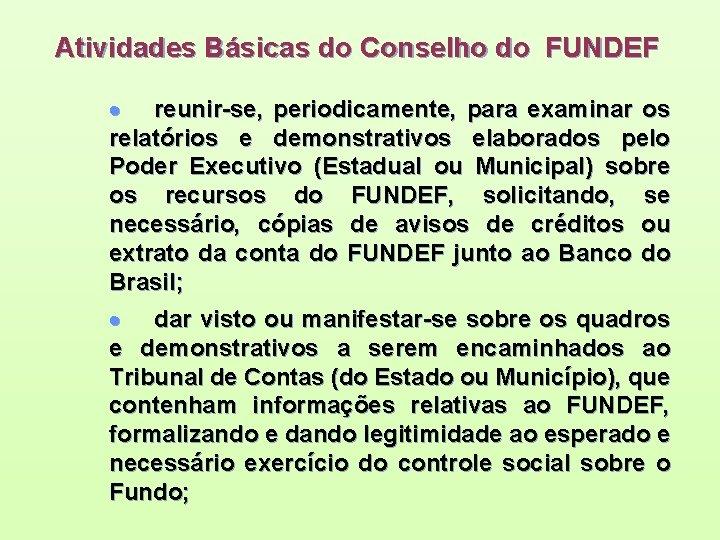 Atividades Básicas do Conselho do FUNDEF · reunir-se, periodicamente, para examinar os relatórios e
