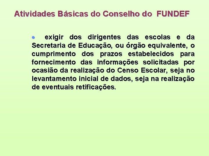 Atividades Básicas do Conselho do FUNDEF · exigir dos dirigentes das escolas e da