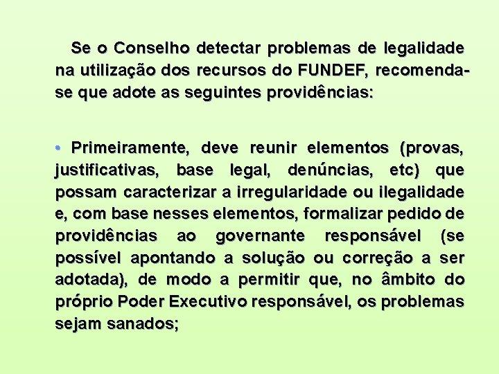 Se o Conselho detectar problemas de legalidade na utilização dos recursos do FUNDEF, recomendase