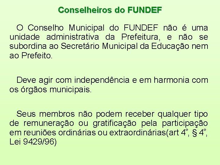 Conselheiros do FUNDEF O Conselho Municipal do FUNDEF não é uma unidade administrativa da