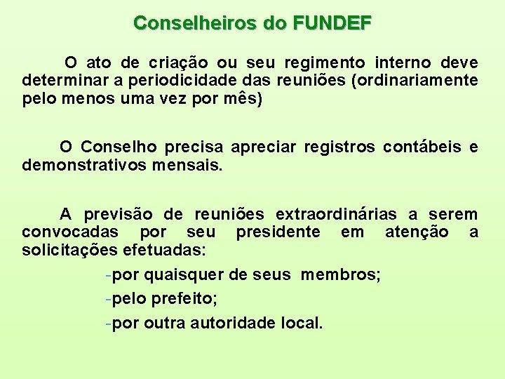 Conselheiros do FUNDEF O ato de criação ou seu regimento interno deve determinar a