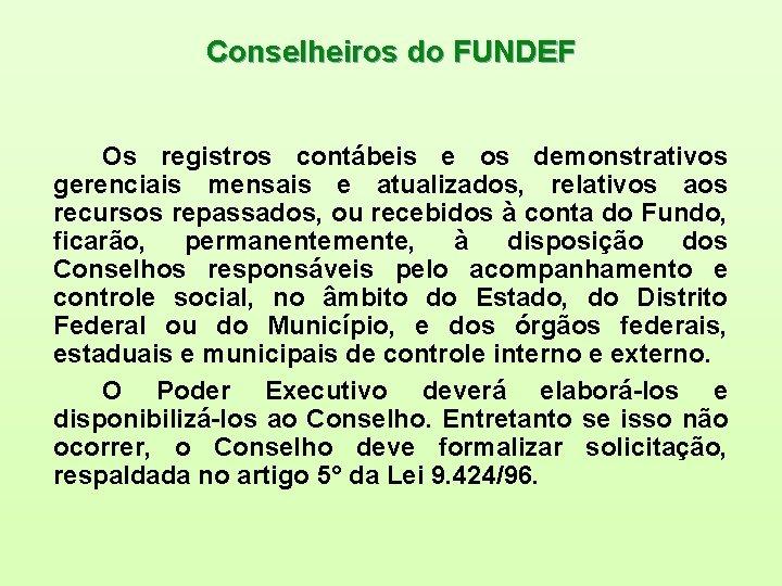 Conselheiros do FUNDEF Os registros contábeis e os demonstrativos gerenciais mensais e atualizados, relativos
