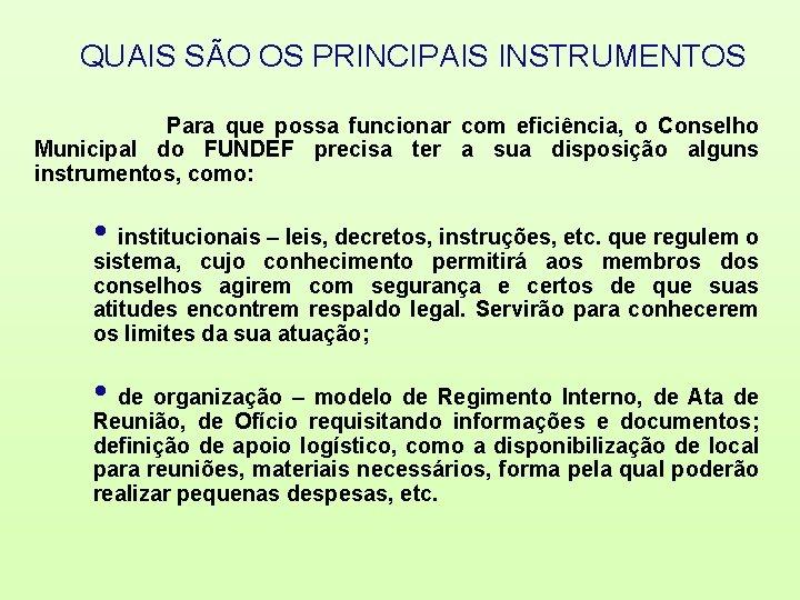 QUAIS SÃO OS PRINCIPAIS INSTRUMENTOS Para que possa funcionar com eficiência, o Conselho Municipal