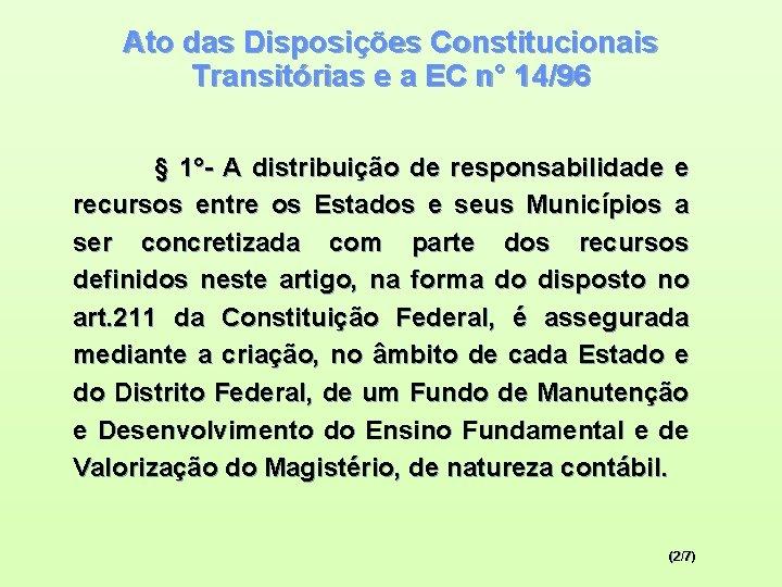 Ato das Disposições Constitucionais Transitórias e a EC n° 14/96 § 1°- A distribuição