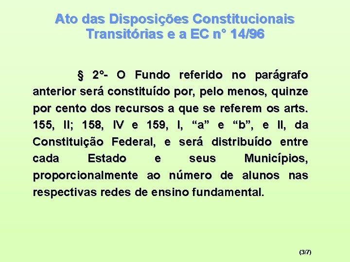 Ato das Disposições Constitucionais Transitórias e a EC n° 14/96 § 2°- O Fundo