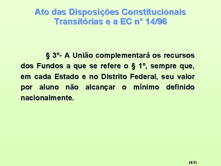 Ato das Disposições Constitucionais Transitórias e a EC n° 14/96 § 3°- A União