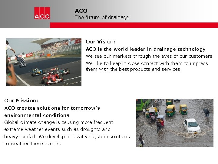 ACO The future of drainage Our Vision: ACO is the world leader in drainage