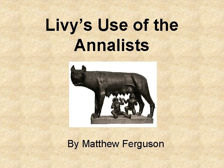Livy's Use of the Annalists By Matthew Ferguson