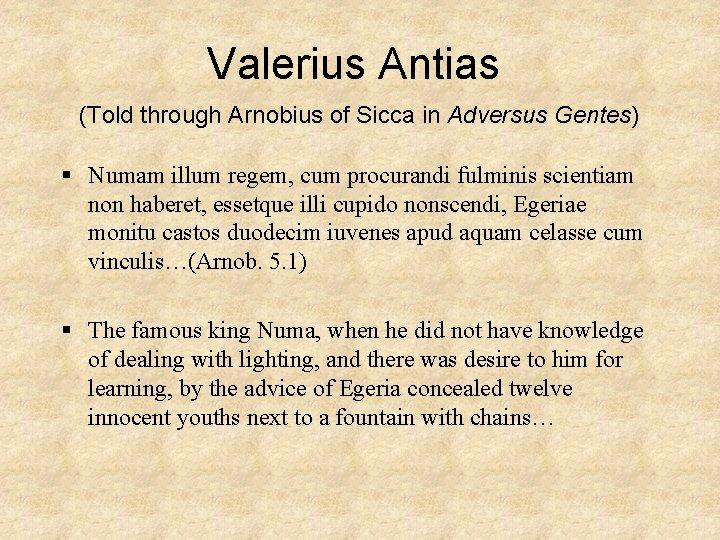 Valerius Antias (Told through Arnobius of Sicca in Adversus Gentes) § Numam illum regem,
