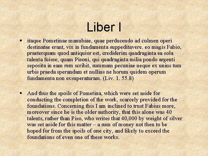 Liber I § itaque Pometinae manubiae, quae perducendo ad culmen operi destinatae erant, vix