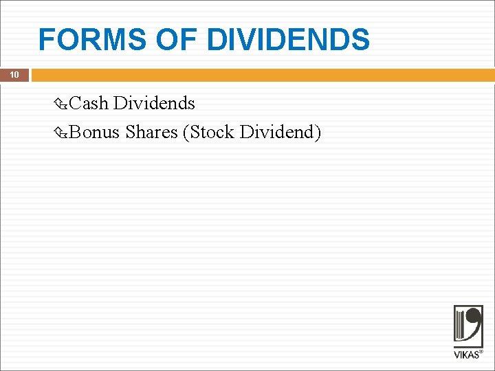FORMS OF DIVIDENDS 10 Cash Dividends Bonus Shares (Stock Dividend)