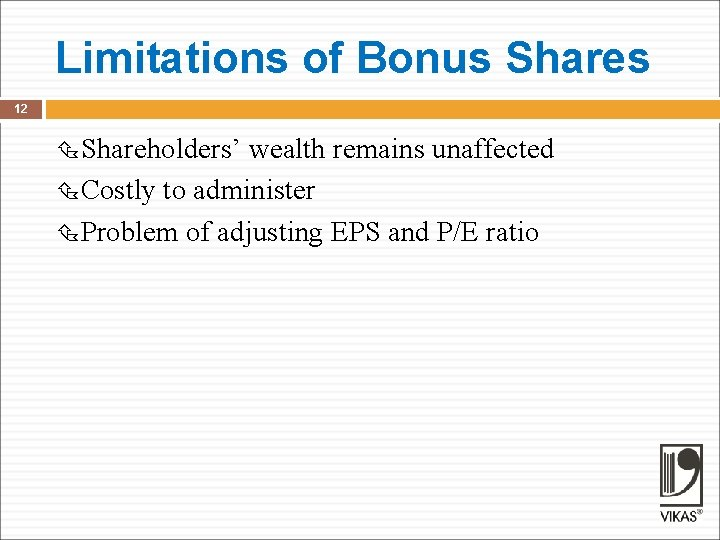 Limitations of Bonus Shares 12 Shareholders' wealth remains unaffected Costly to administer Problem of