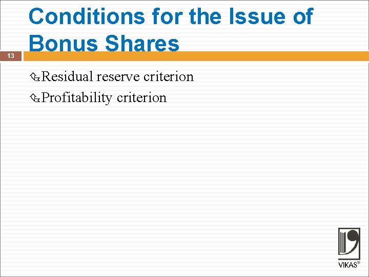 13 Conditions for the Issue of Bonus Shares Residual reserve criterion Profitability criterion