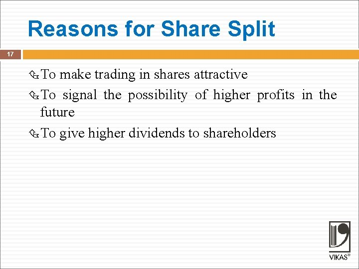 Reasons for Share Split 17 To make trading in shares attractive To signal the