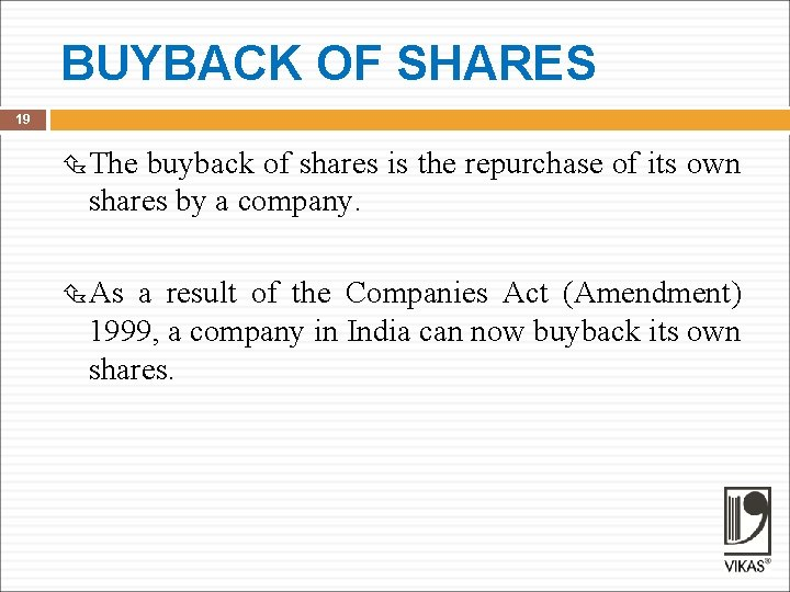 BUYBACK OF SHARES 19 The buyback of shares is the repurchase of its own