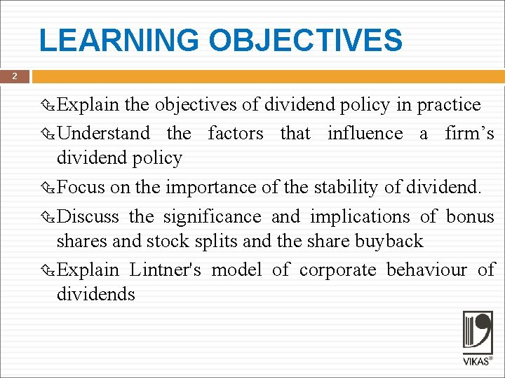 LEARNING OBJECTIVES 2 Explain the objectives of dividend policy in practice Understand the factors