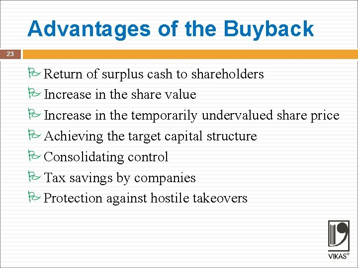 Advantages of the Buyback 23 PReturn of surplus cash to shareholders PIncrease in the