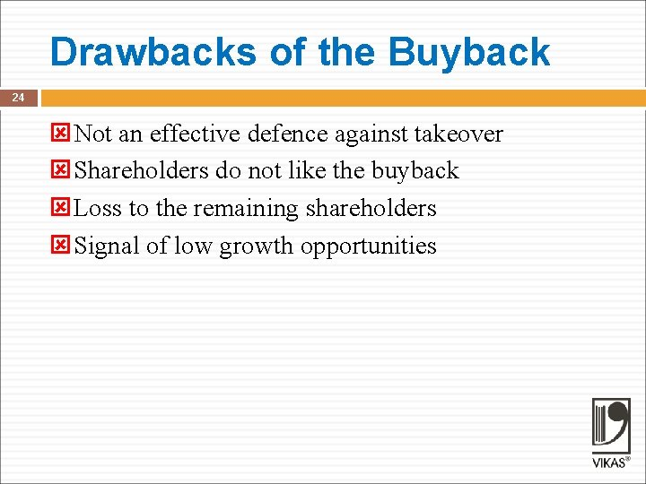 Drawbacks of the Buyback 24 Not an effective defence against takeover Shareholders do not