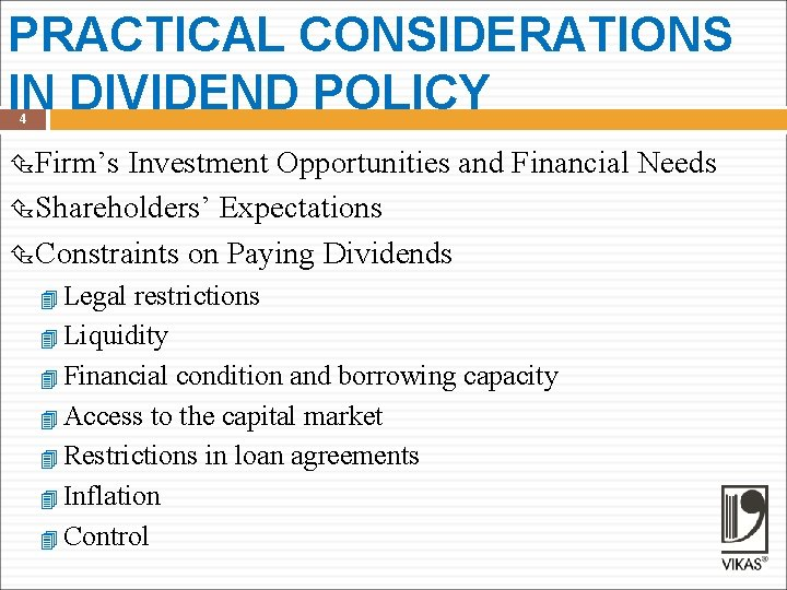 PRACTICAL CONSIDERATIONS IN DIVIDEND POLICY 4 Firm's Investment Opportunities and Financial Needs Shareholders' Expectations