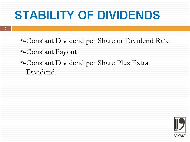 STABILITY OF DIVIDENDS 5 Constant Dividend per Share or Dividend Rate. Constant Payout. Constant