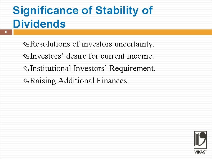 Significance of Stability of Dividends 8 Resolutions of investors uncertainty. Investors' desire for current