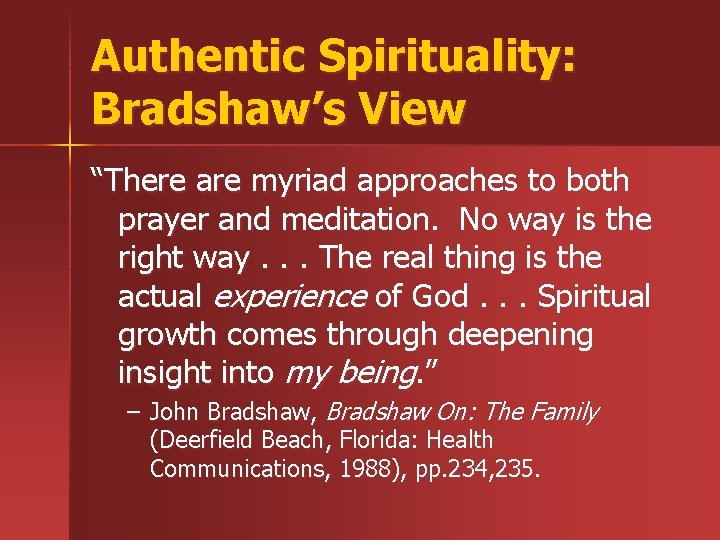 "Authentic Spirituality: Bradshaw's View ""There are myriad approaches to both prayer and meditation. No"