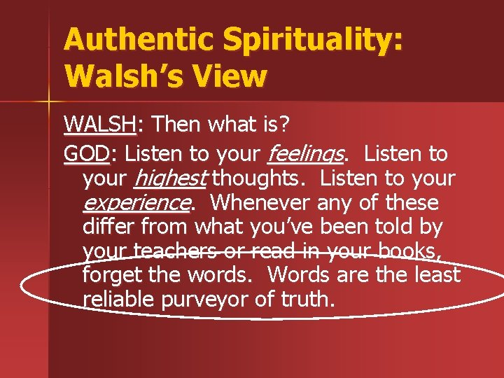 Authentic Spirituality: Walsh's View WALSH: Then what is? GOD: Listen to your feelings. Listen