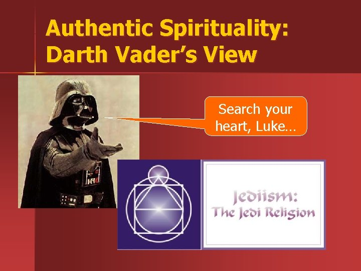 Authentic Spirituality: Darth Vader's View Search your heart, Luke…