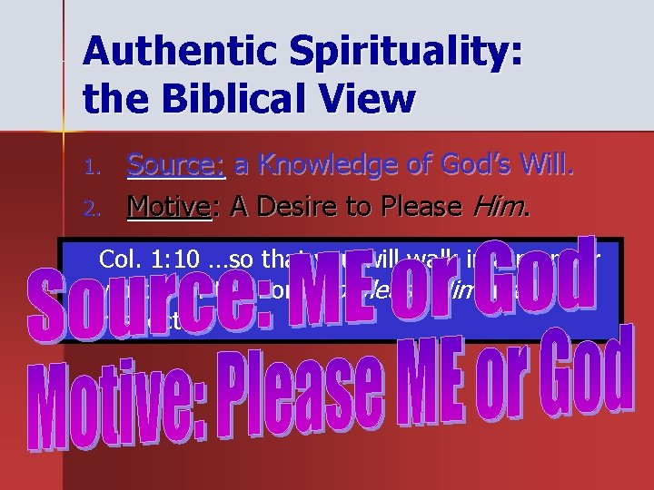 Authentic Spirituality: the Biblical View 1. 2. Source: a Knowledge of God's Will. Motive:
