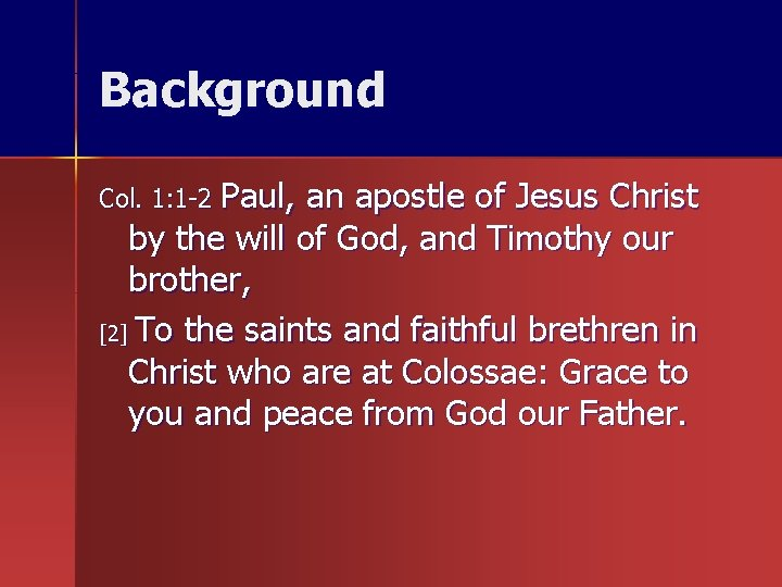 Background Col. 1: 1 -2 Paul, an apostle of Jesus Christ by the will