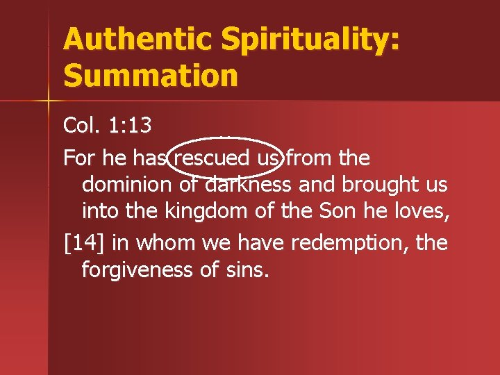 Authentic Spirituality: Summation Col. 1: 13 For he has rescued us from the dominion